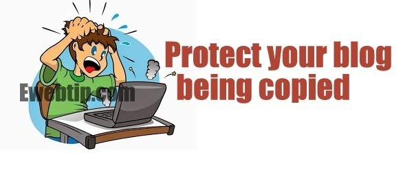 How to protect your blog's content being copied or scraped