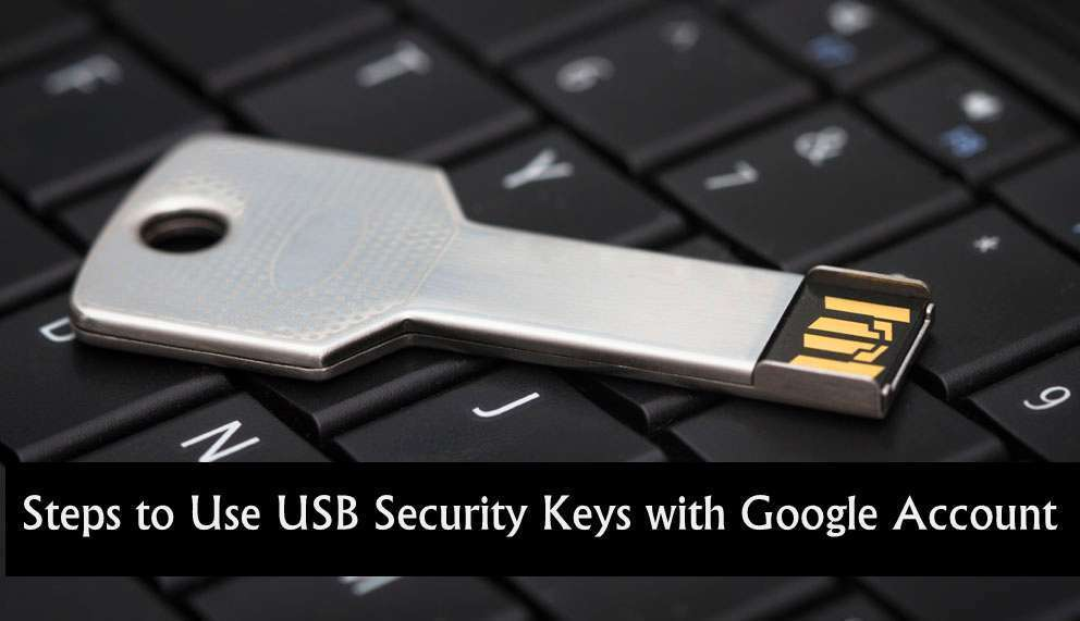 Steps to Use USB Security Keys with Google Account