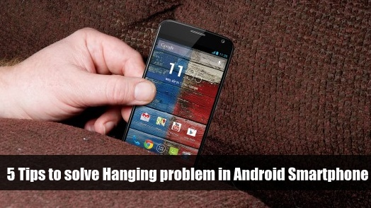 5 Tips to solve Hanging problem in Android Smartphone