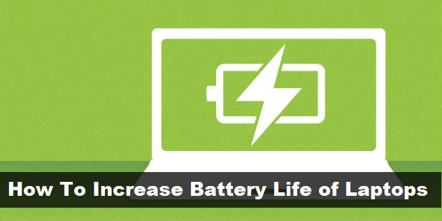 How To Increase Battery Life of Laptops