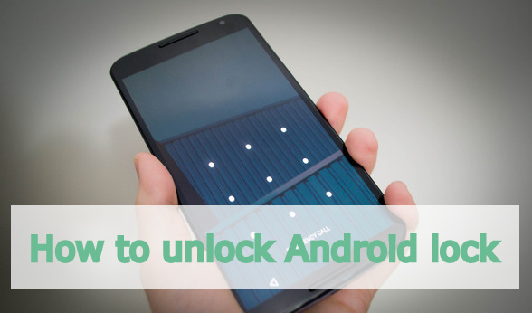 How to unlock Android lock screen pattern, PIN or password